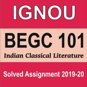 BEGC 101 Indian Classical Literature Solved Assignment