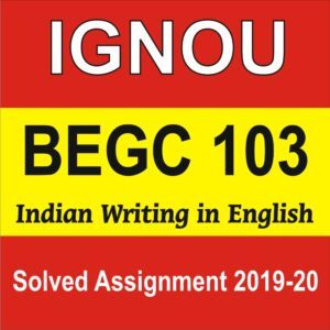 BEGC 103 Indian Writing in English Solved Assignment 2019-20
