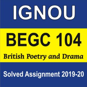 BEGC 104 British Poetry and Drama Solved Assignment