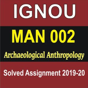 MAN 002 Archaeological Anthropology, MAN 002, MAN 002 Solved Assignment