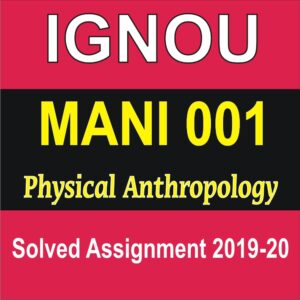 MANI 002 Physical AnthropologySolved Assignment, MANI 001 Solved Assignment