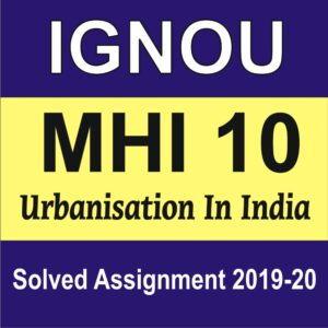 MHI 10 Urbanisation In India Solved Assignment , MHI 10, IGNOU MHI 10 Assignment