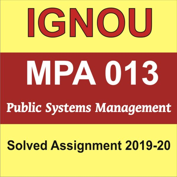 MPA 013 Public Systems Management, mpa 013 solved assignment, mpa 013 assignment