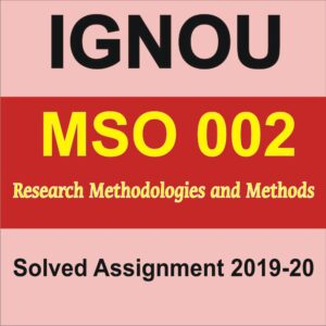 MSO 002 Research Methodologies and Methods Solved Assignment