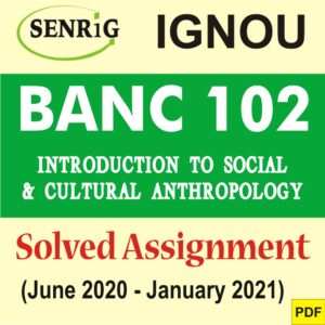 BANC 102 Solved Assignment 2020-21 in English Medium; begs 183 study material; bgdg 172; ignou anthropology notes; baegh study material; bhic 131 study material in hindi pdf; becc 132 study material pdf; ignou indian anthropology; ignou study material on anthropology