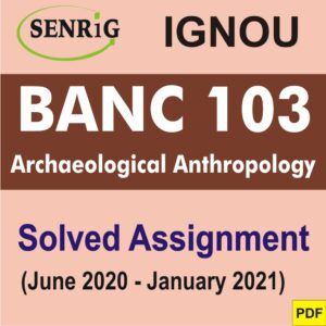 BANC 103 Archaeological Anthropology Solved Assignment 2020-21