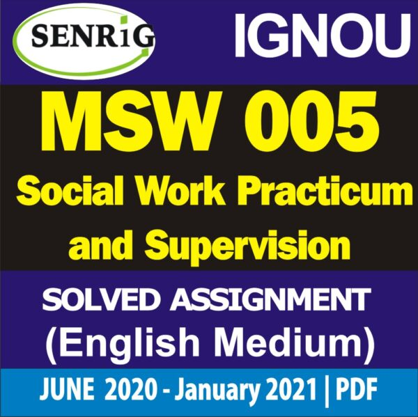 MSW 005 Solved Assignment 2020-21; ignou msw study material; social work practicum ignou; ignou msw field work report sample pdf; msw ignou; egyankosh msw study material; msw pdf; social work research egyankosh; msw-001 question paper